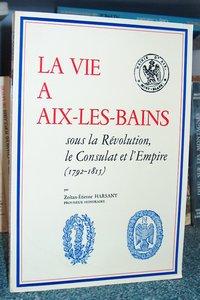 Livre ancien - La vie à Aix les Bains sous la Révolution, le Consulat et... - Harsany, Zoltan-Etienne