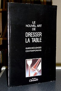 Le nouvel art de dresser la table. Guide des usages contemporains -