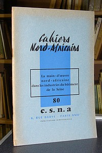 Cahiers Nord-Africains - E.S.N.A - n° 80 - La main d'oeuvre nord-africaine dans les industries du bâtiment de la Seine - Cahiers Nord-Africains