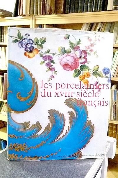 Le Beau Livre Les Porcelainiers Du Xviiie Siecle Francais