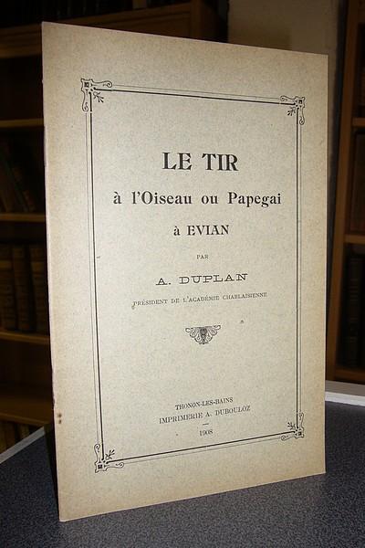 Livre ancien - Le tir à l'Oiseau ou Papegai à Evian - Duplan A.
