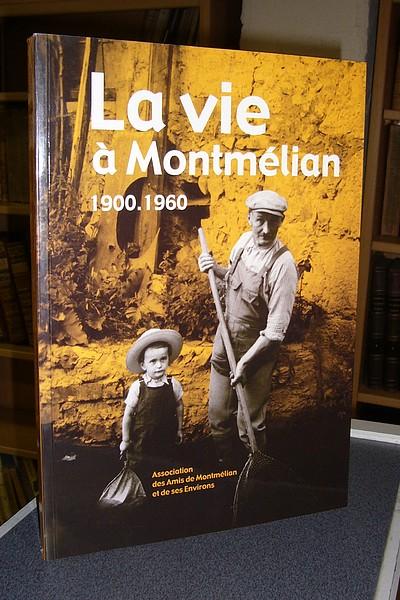 Livre ancien - La vie à Montmélian 1900-1960 - Baima & Besson & Bouchet & Chiappini & Clément & Detraz & Gonthier & Messiez & Sardella