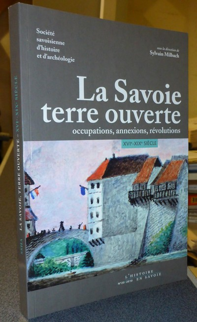 Livre ancien - La Savoie terre ouverte. Occupations, annexions,... - Milbach, Sous la direction de Sylvain