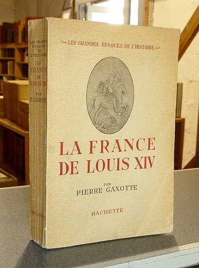 La France de Louis XIV - Gaxotte, Pierre