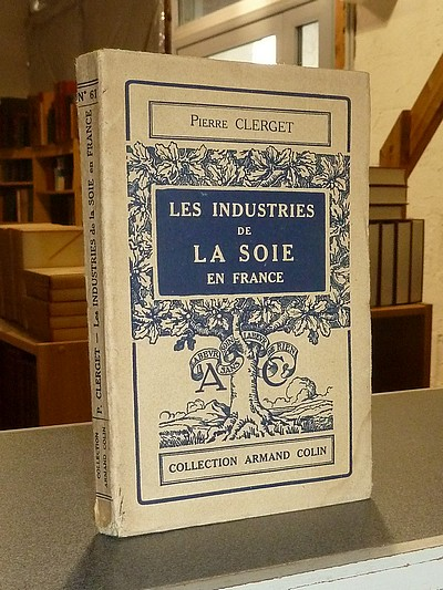 Les industries de la Soie en France - Clerget, Pierre