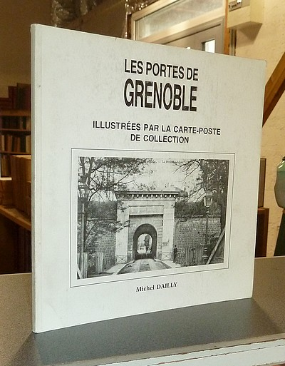 Les Portes de Grenoble, illustrées par la carte-poste de collection - Dailly, Michel