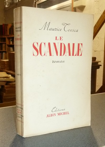 Le scandale. Roman - Toesca, Maurice