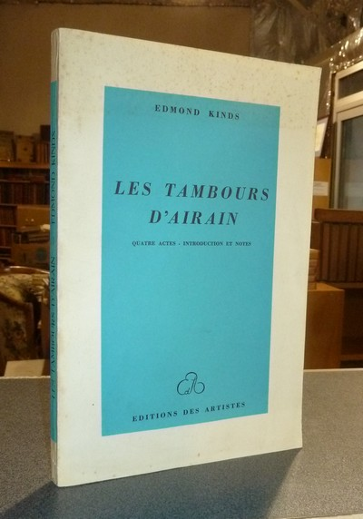 Les tambours d'airain, quatre actes, introduction et notes - Kinds, Edmond