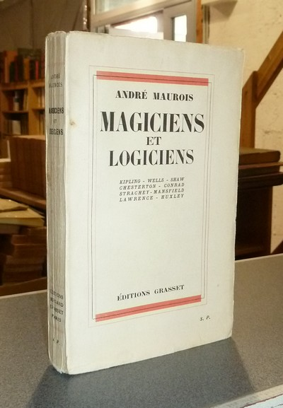 Magiciens et Logiciens. Kipling - Wells - Shaw - Chesterton - Conrad - Strachey - Mansfield - Lawrence - Huxley - Maurois, André