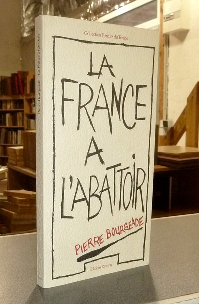 La France à l'abattoir - Bourgeade, Pierre