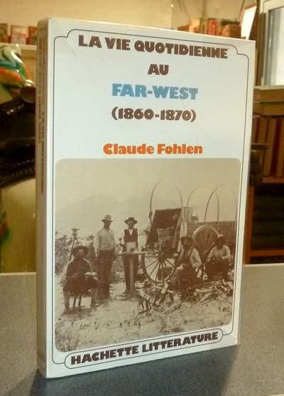 La vie quotidienne au Far-West (1860-1870) - Fohlen, Claude