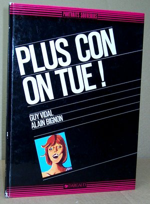 Plus con on tue ! - Bignon, Alain - Vidal, Guy