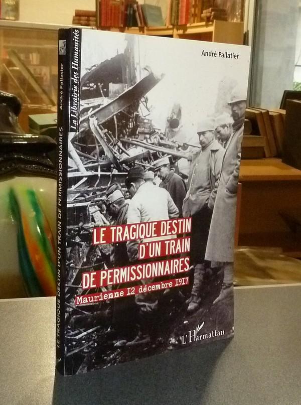 Livre ancien - Le tragique destin d'un train de permissionnaires.... - Pallatier, André