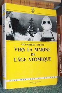Livre ancien - Vers la marine de l'âge atomique - Barjot, Vice-Amiral